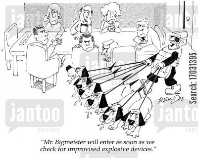 staff meetings cartoon humor: Mr. Bigmeister will enter as soon as we check for improvised explosive devices.