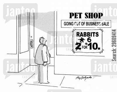 bargaining cartoon humor: Pet shop: Going out of business sale - Rabbits 6 for $10.