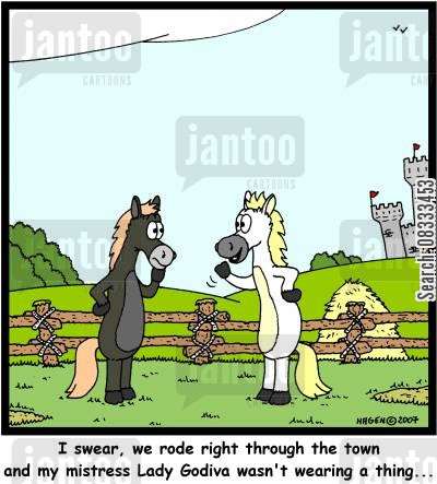tolls cartoon humor: 'I swear, we rode right through the town and my mistress Lady Godiva wasn't wearing a thing...'