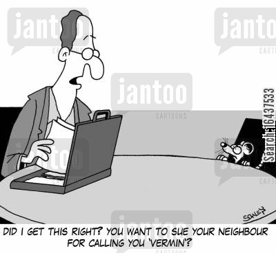 slanders cartoon humor: 'Did I get this right? You want to sue your neighbour for calling you 'vermin'?'