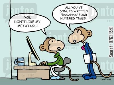 meta tag cartoon humor: 'You don't like my metatags?' - 'All you've done is written 'bananas' four hundred times.'