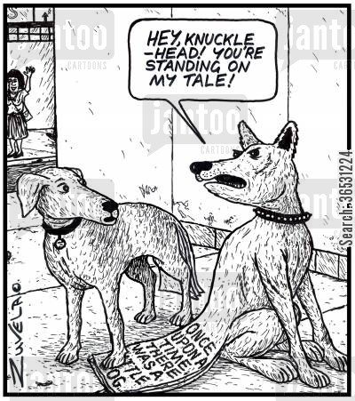tales cartoon humor: 'Hey, knucklehead! You're standing on my Tale!' Once upon a time there was a little dog. On dog's tail.