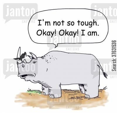 admission cartoon humor: 'I'm not so tough, Okay, okay, I am,'