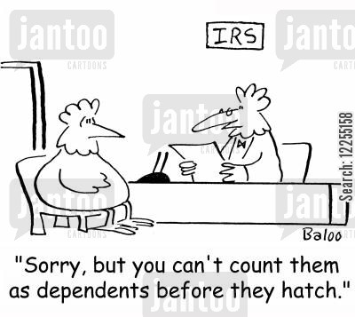 dependant cartoon humor: 'Sorry, but you can't count them as dependents before they hatch.'