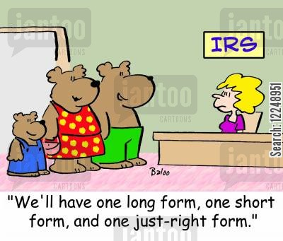 tax audit cartoon humor: IRS 'We'll have one long form, one short form, and one just-right form.'