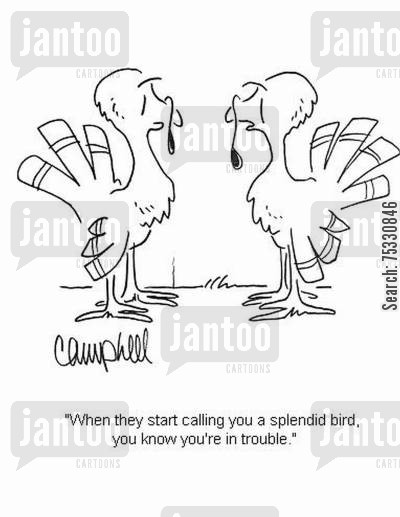 slaughterhouse cartoon humor: 'When they start calling you a splendid bird, you know you're in trouble.'