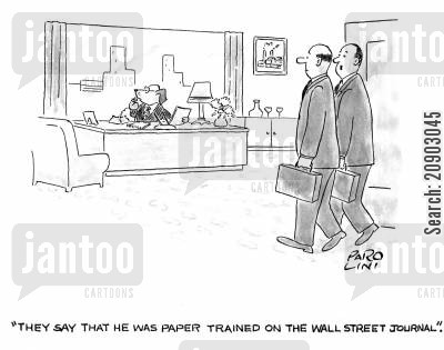 toilet trained cartoon humor: 'They say that he was paper trained on the wall street journal.'