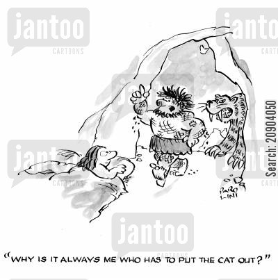 toothed cartoon humor: 'Why is it always me that has to put the cat out?'