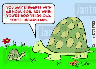 life experience cartoon humor: 'You may disagree with me now, Son, but when you're 500 years old, you'll understand.'