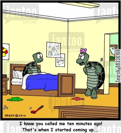 slowness cartoon humor: 'I know you called me ten minutes ago! That's when I started coming up...'