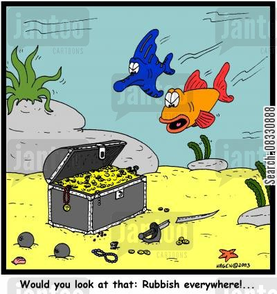 treasures cartoon humor: Would you look at that: Rubbish everywhere!...