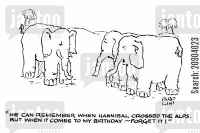 bad memory cartoon humor: 'He can remember when hannibal crossed the alps but when it ocmes to my birthday - forget it!'