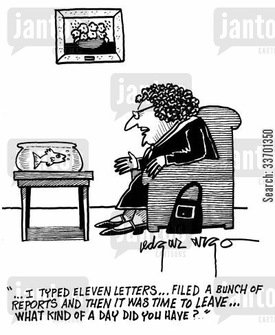 lonely old woman cartoon humor: '...I typed eleven letters...filed a bunch of reports and then it was time to leave...What kind of day did you have.'