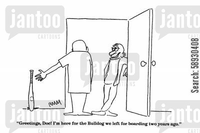 boarding cartoon humor: 'Greetings, Doc! I'm here for the Bulldog we left for boarding two years ago.'