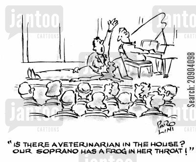 sopranos cartoon humor: 'Is there a veterinarian in the house? Our soprano has a frog in her throat!'