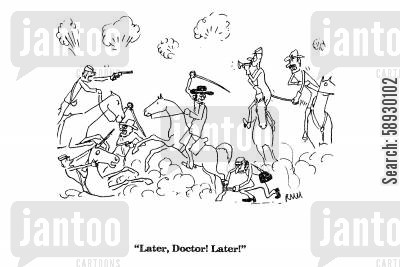 battle fields cartoon humor: 'Later, Doctor! Later!'