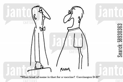 carcinogens cartoon humor: 'What kind of name is that for a vaccine?'