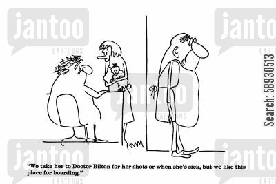 kennel cartoon humor: 'We take her to Doctor Bilton for her shots or when she's sick but we like this place for boarding.