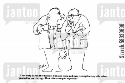 side effect cartoon humor: 'I not only cured the disease, but also each and every complicating side effect...