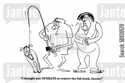 fish hook cartoon humor: 'I thought you OPERATE to remove the fish-hook, Doctor!'