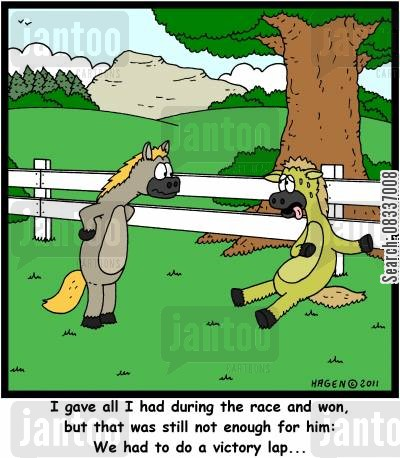darbies cartoon humor: 'I gave all I had during the race and won, but that was still not enough for him: We had to do a victory lap...'