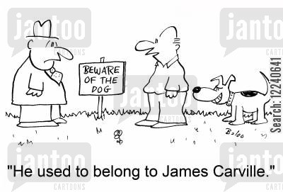 carville cartoon humor: 'He used to belong to James Carville.'