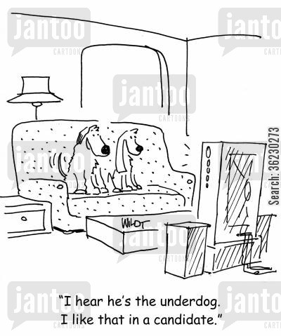 politian cartoon humor: I hear he's the underdog. I like that in a candidate.