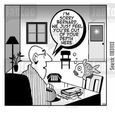 out of your depth cartoon humor: I'm sorry Bernard, we just feel you're out of your depth here.