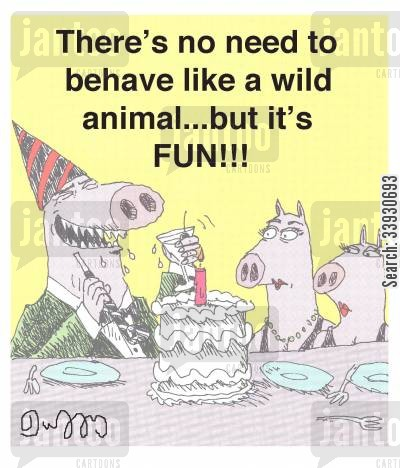 party animal cartoon humor: There's no need to behave like a wild animal...but it's FUN!!!
