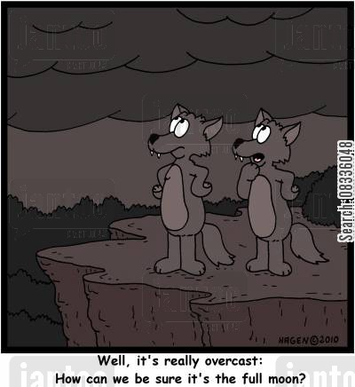 howl cartoon humor: 'Well, it's really overcast: How can we be sure it's the full moon?'