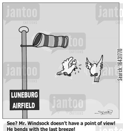 bending cartoon humor: 'See? Mr. Windsock doesn't have a point of view! He bends with the last breeze!'