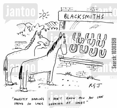horse shoes cartoon humor: 'Honestly darlings I don't know how you can spend so long looking at shoes.'