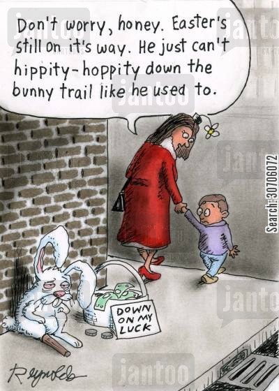destitute cartoon humor: 'Don't worry, honey. Easter's still on its way. He just can't hippity-hoppity down the bunny trail like he used to.'