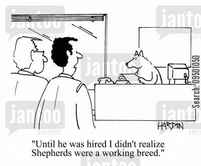 realization cartoon humor: 'Until he was hired I didn't realize Shepherds were a working breed.'
