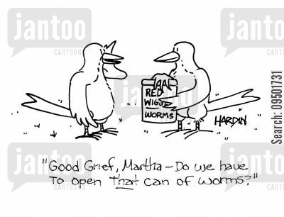 open a can of worms cartoon humor: 'Good grief, Martha - do we have to open that can of worms?'