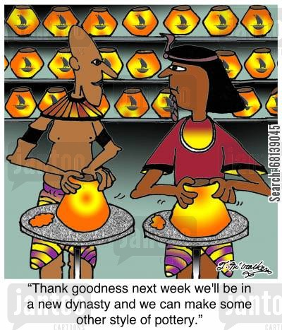 hieroglyphic cartoon humor: 'Thank goodness next week we'll be in a new dynasty and we can make some other style of pottery.'