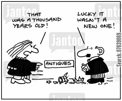 breakages cartoon humor: 'That was a thousand years old. Lucky it wasn't a new one.'