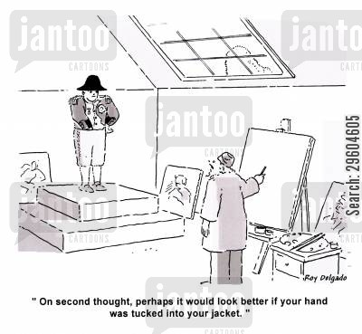 portraits cartoon humor: 'On second thought, perhaps it would look better if your hand was tucked into your jacket.'
