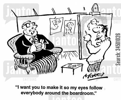portrait painter cartoon humor: I want you to make it so my eyes follow everyone around the boardroom