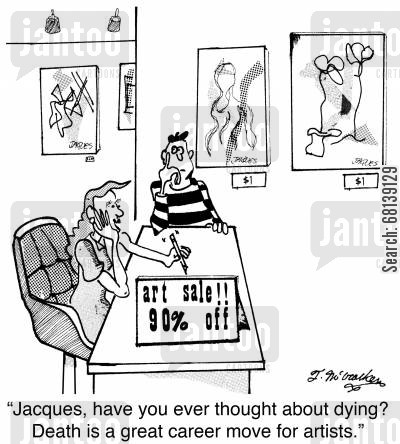 career moves cartoon humor: 'Jacques, have you ever thought about dying? Death is a great career move for artists.'