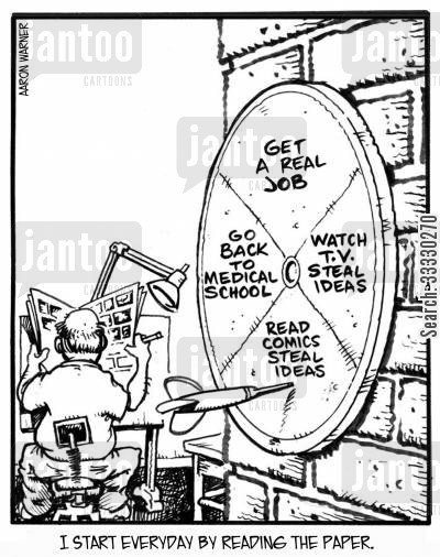 dart board cartoon humor: I start everyday by reading the paper. (on dart board: Go back to Medical School,Get a real job,Watch t.v.steal ideas,Read comics steal ideas)