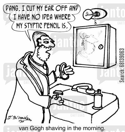 fine art cartoon humor: 'Dang. I cut my ear off and I have no idea where my styptic pencil is.'