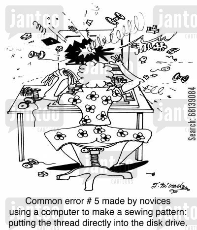 crafter cartoon humor: Common error # 5 made by novices using a computer to make a sewing pattern: putting the thread directly into the disk drive.