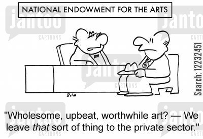 national endowment cartoon humor: 'Wholesome, upbeat, worthwhile art? — We leave that sort of thing to the private sector.'
