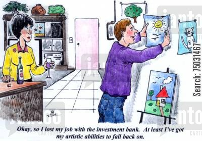 graphic art cartoon humor: 'Okay, so I lost my job with the investment bank. At least I've got my artistic abilities to fall back on.'
