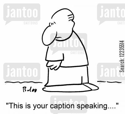 caption cartoon humor: 'This is your caption speaking....'
