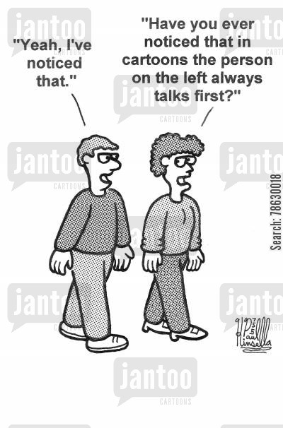 caption cartoon humor: 'Yeah, I've noticed that.'-'Have you ever noticed that in cartoons the person on the left always talks first?'