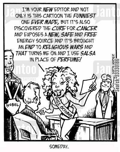 salsa cartoon humor: 'I'm your new editor and not only is this cartoon the funniest one ever made, but it also discovered the cure for cancer and exposes a new,safe and free energy source and it's brought an end to religious wars and that turns me on and I use...'