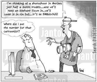 limited budgets cartoon humor: 'I'm thinking of a photoshoot in Antibes just half a dozen models...and we'll need an elephant flown in...'