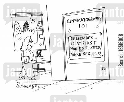 cinematography classes cartoon humor: Remember . . . If at first you do succeed, make sequels!'
